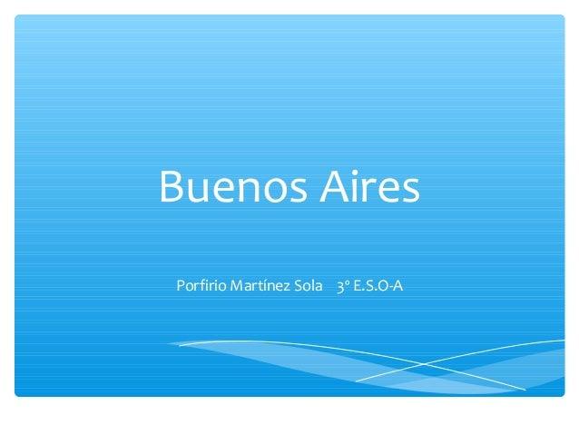 Buenos AiresPorfirio Martínez Sola 3º E.S.O-A