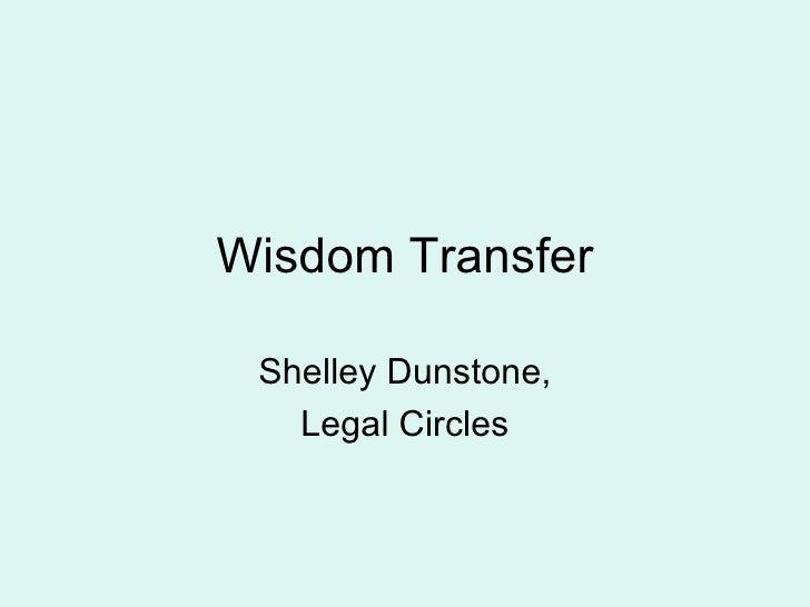 Wisdom Transfer Shelley Dunstone, Legal Circles