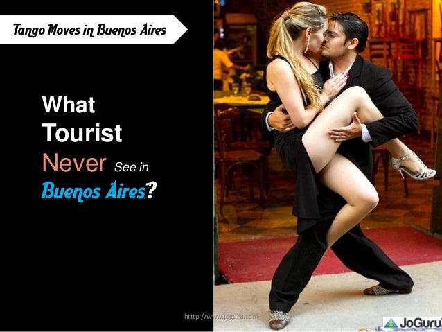 Tango Moves in Buenos Aires  What  Tourist Never See in Buenos Aires?  htttp://www.joguru.com