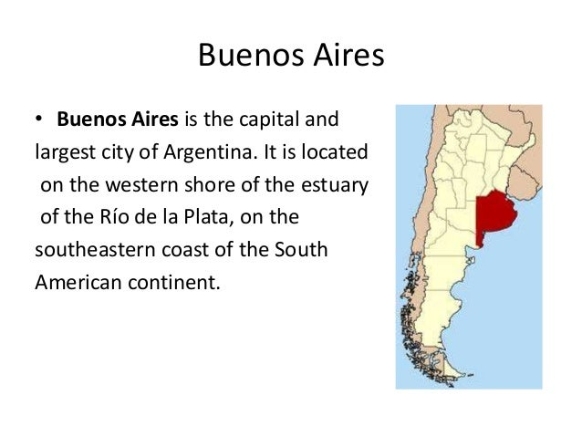 Buenos Aires• Buenos Aires is the capital andlargest city of Argentina. It is locatedon the western shore of the estuaryof...