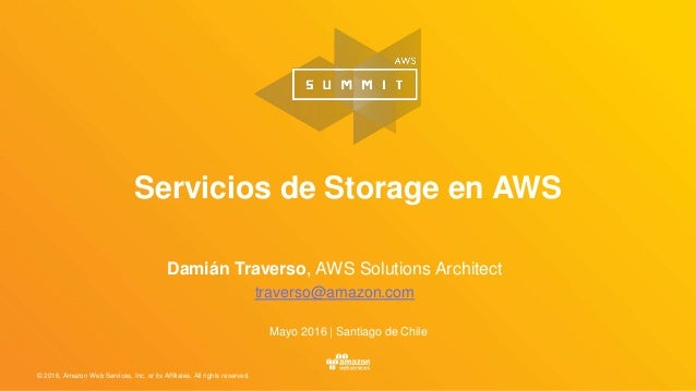 © 2016, Amazon Web Services, Inc. or its Affiliates. All rights reserved. Servicios de Storage en AWS Damián Traverso, AWS...