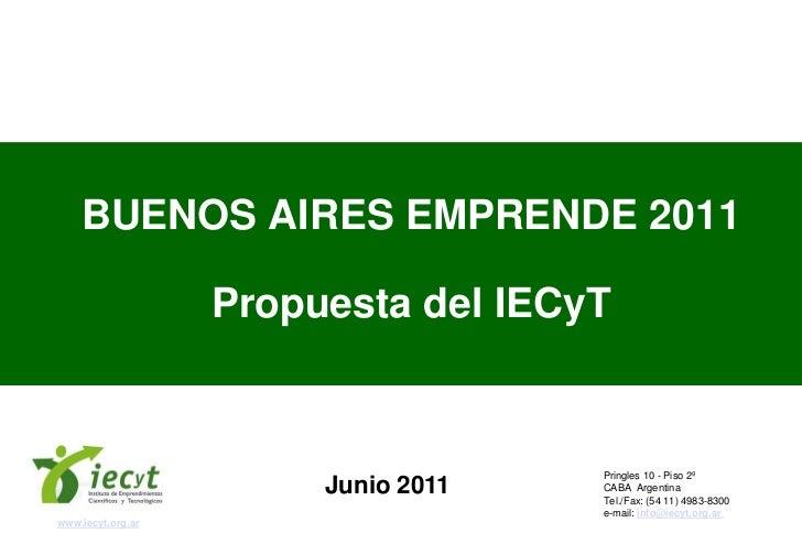BUENOS AIRES EMPRENDE 2011                   Propuesta del IECyT                                     Pringles 10 - Piso 2º...