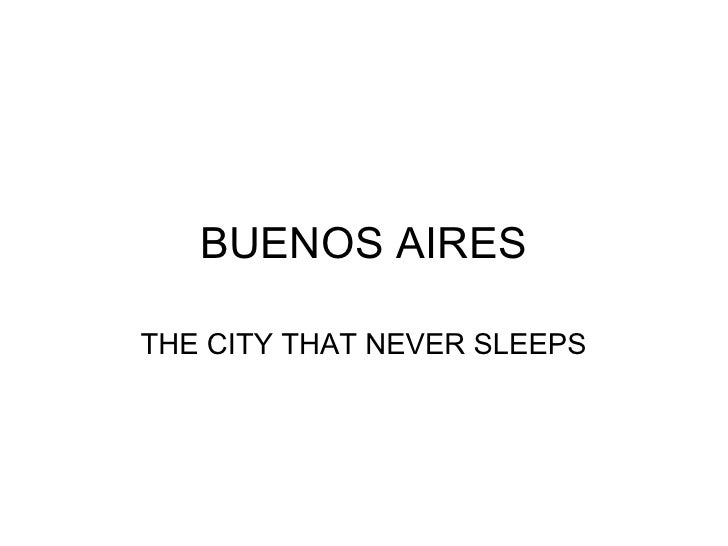 BUENOS AIRES  THE CITY THAT NEVER SLEEPS