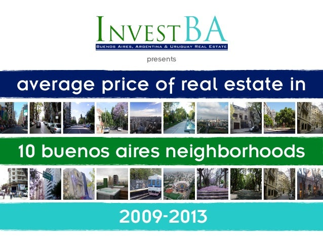 presentsaverage price of real estate in10 buenos aires neighborhoods          2009-2013