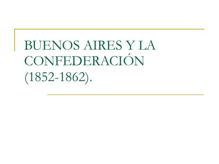 BUENOS AIRES Y LA CONFEDERACIÓN (1852-1862).
