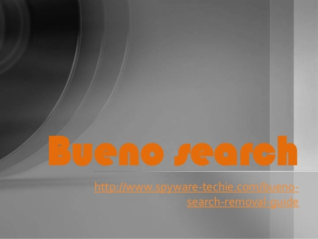 Bueno search http://www.spyware-techie.com/buenosearch-removal-guide