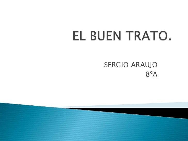 EL BUEN TRATO.<br />SERGIO ARAUJO<br />8ºA<br />