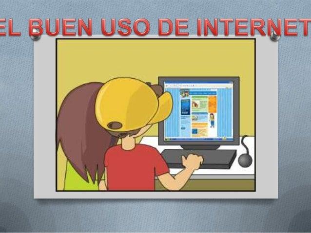 NORMAS DEL BUEN USO DE INTERNETEl buen uso del tiempo: acordar un código familiar de uso deInternet que controle los tiemp...