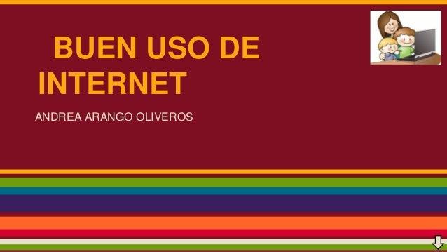 BUEN USO DE INTERNET ANDREA ARANGO OLIVEROS