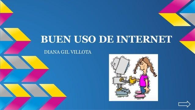 BUEN USO DE INTERNET DIANA GIL VILLOTA