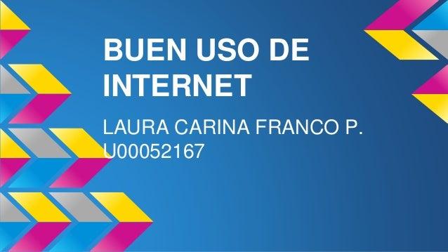BUEN USO DE  INTERNET  LAURA CARINA FRANCO P.  U00052167