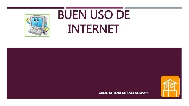 BUEN USO DE INTERNET ANGIE TATIANA ATUESTA VELASCO