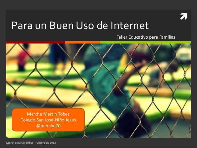    Para un Buen Uso de Internet                                        Taller Educativo para Familias             Merche ...