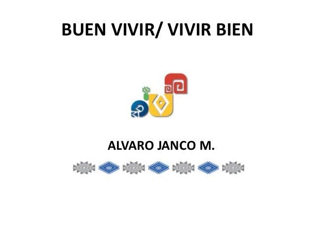 BUEN VIVIR/ VIVIR BIEN ALVARO JANCO M.