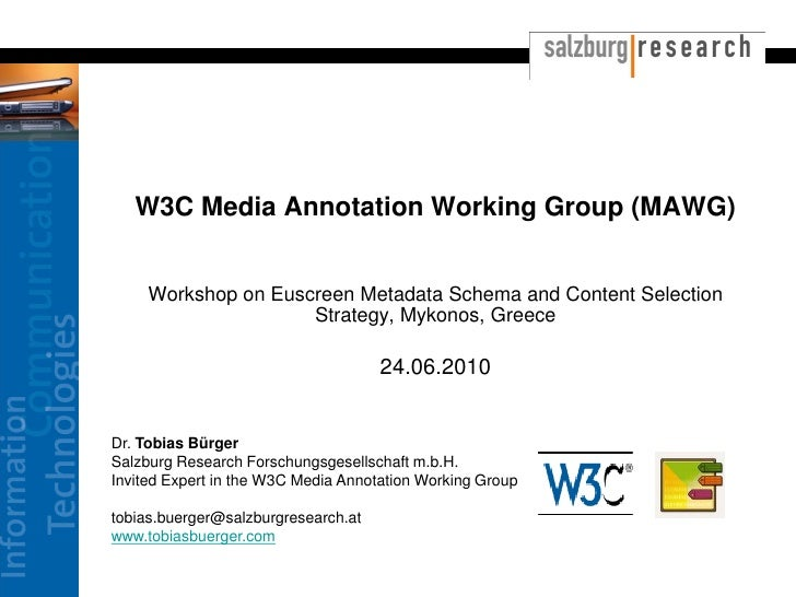 W3C Media Annotation Working Group (MAWG)        Workshop on Euscreen Metadata Schema and Content Selection               ...