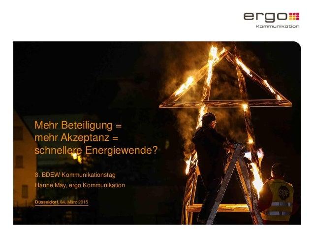 Mehr Beteiligung = mehr Akzeptanz = schnellere Energiewende? 8. BDEW Kommunikationstag Hanne May, ergo Kommunikation Düsse...
