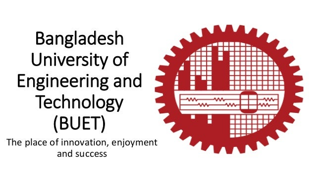 Bangladesh University of Engineering and Technology (BUET) The place of innovation, enjoyment and success