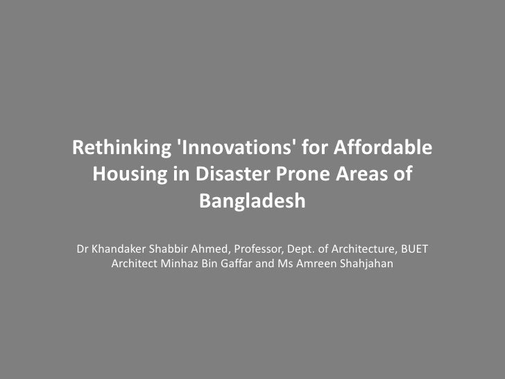 Rethinking 'Innovations' for Affordable Housing in Disaster Prone Areas of Bangladesh<br />Dr KhandakerShabbir Ahmed, Prof...