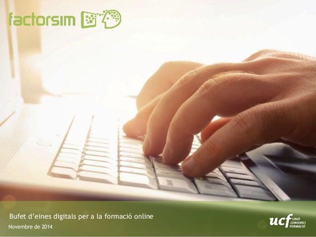comunicacion@factorsim.co m Bufet d'eines digitals per a la formació online Novembre de 2014