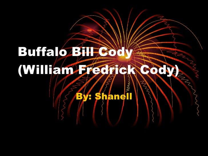 Buffalo Bill Cody (William Fredrick Cody) By: Shanell