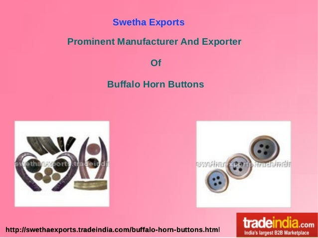 Swetha Exports Prominent Manufacturer And Exporter Of Buffalo Horn Buttons  http://swethaexports.tradeindia.com/buffalo-ho...