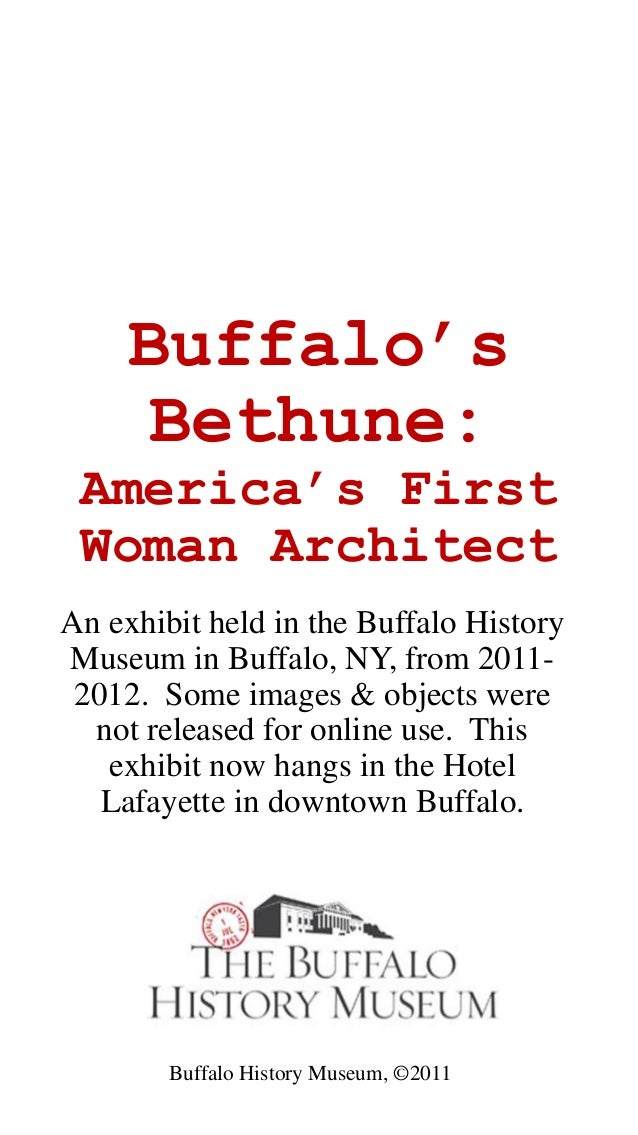 Buffalo's Bethune: America's First Woman Architect An exhibit held in the Buffalo History Museum in Buffalo, NY, from 2011...