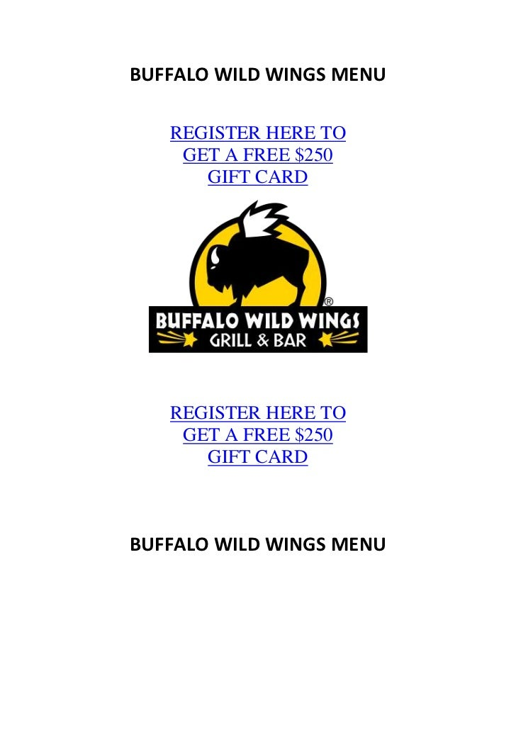 BUFFALO WILD WINGS MENU   REGISTER HERE TO    GET A FREE $250      GIFT CARD   REGISTER HERE TO    GET A FREE $250      GI...