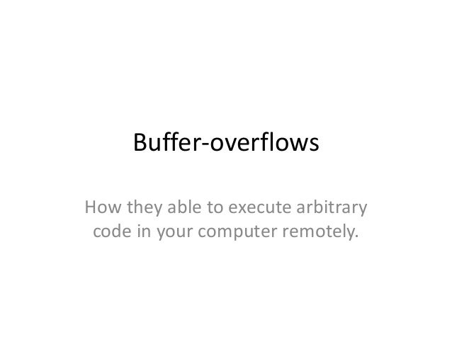 Buffer-overflows How they able to execute arbitrary code in your computer remotely.