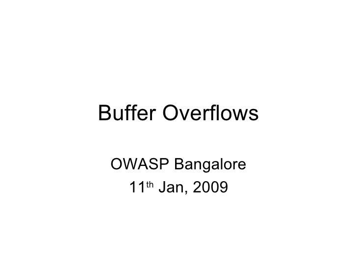 Buffer Overflows OWASP Bangalore 11 th  Jan, 2009