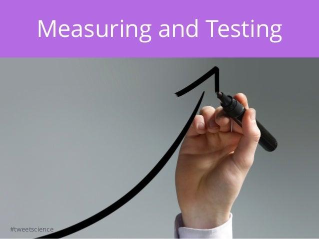 #tweetscience Measuring and Testing #tweetscience
