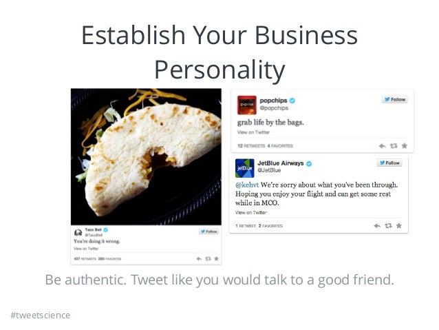 #tweetscience Establish Your Business Personality Be authentic. Tweet like you would talk to a good friend.