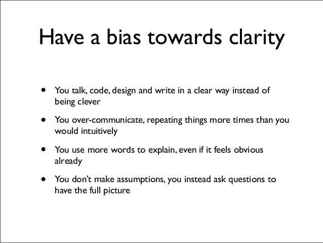 Have a bias towards clarity•   You talk, code, design and write in a clear way instead of    being clever•   You over-comm...