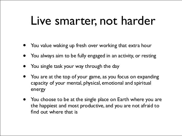 Live smarter, not harder•   You value waking up fresh over working that extra hour•   You always aim to be fully engaged i...