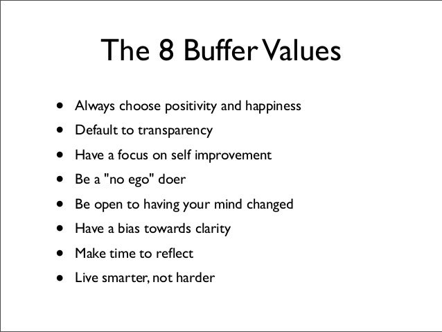 The 8 Buffer Values•   Always choose positivity and happiness•   Default to transparency•   Have a focus on self improveme...