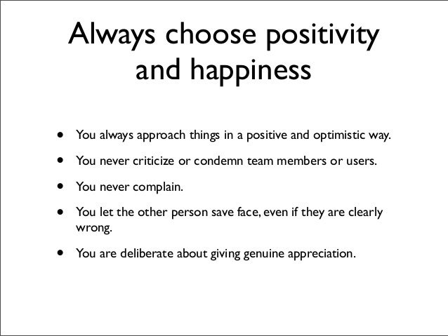 Always choose positivity        and happiness•   You always approach things in a positive and optimistic way.•   You never...