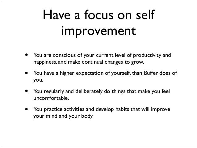Have a focus on self           improvement•   You are conscious of your current level of productivity and    happiness, an...