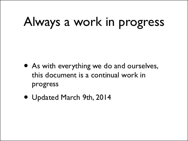 Always a work in progress • As with everything we do and ourselves, this document is a continual work in progress   • Upd...