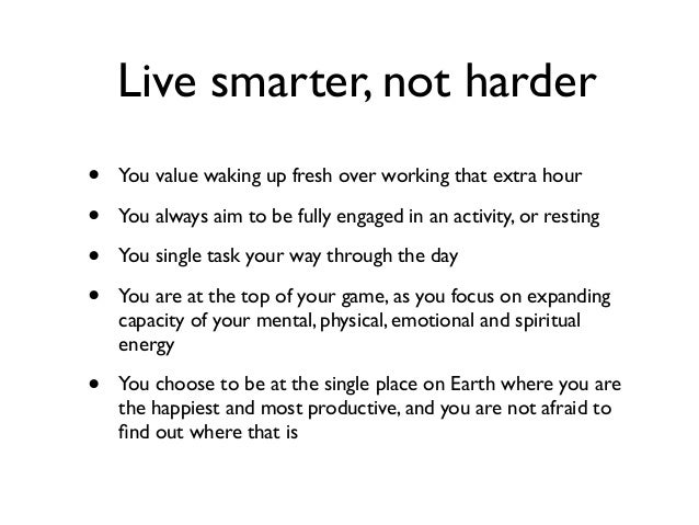 Live smarter, not harder • You value waking up fresh over working that extra hour • You always aim to be fully engaged in ...