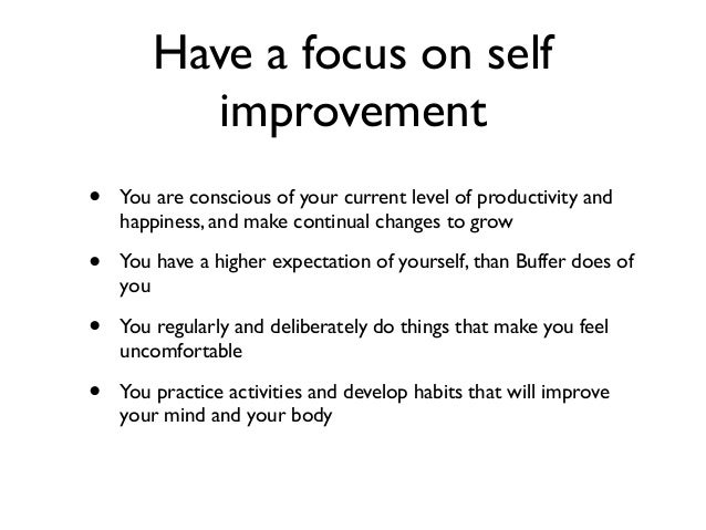 Have a focus on self improvement • You are conscious of your current level of productivity and happiness, and make continu...