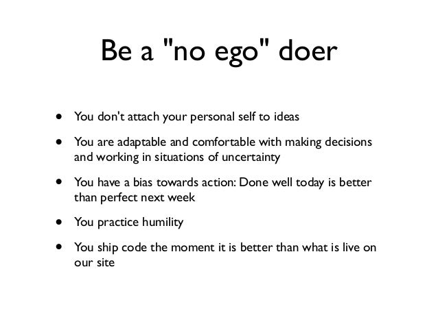 "Be a ""no ego"" doer • You don't attach your personal self to ideas • You are adaptable and comfortable with making decision..."