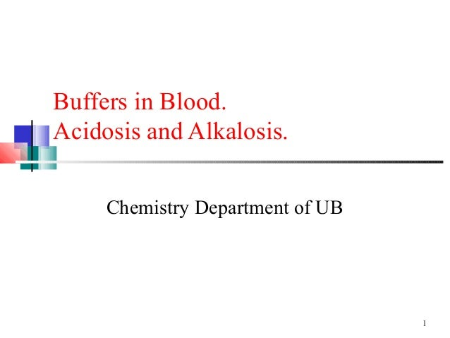 Buffers in Blood.Acidosis and Alkalosis.     Chemistry Department of UB                                  1