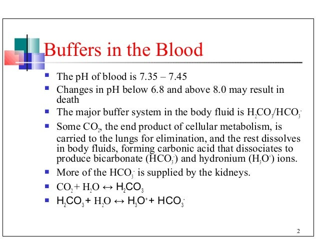 chemistry buffers bicarbonate buffers Other buffers perform a more minor role than the carbonic-acid-bicarbonate buffer in regulating the ph of the blood the phosphate buffer consists of phosphoric acid (h 3 po 4 ) in equilibrium with dihydrogen phosphate ion (h 2 po 4 - ) and h +.