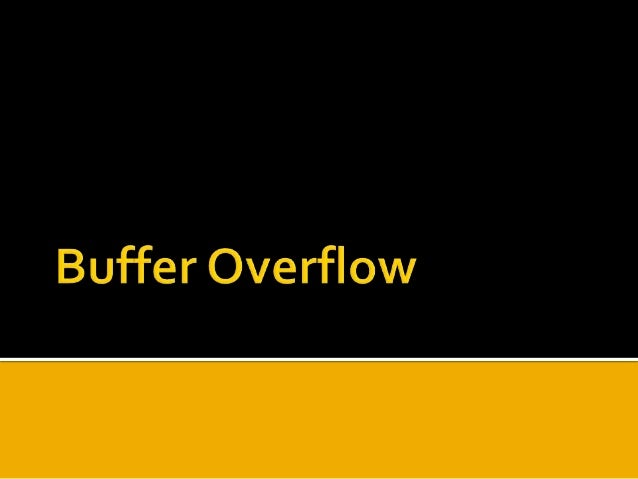  Pushing data more than the capacity of a buffer  buffer overflow, or buffer overrun, is an anomaly where a program, whi...