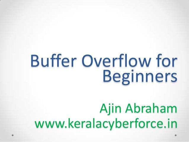 Buffer Overflow for Beginners Ajin Abraham www.keralacyberforce.in