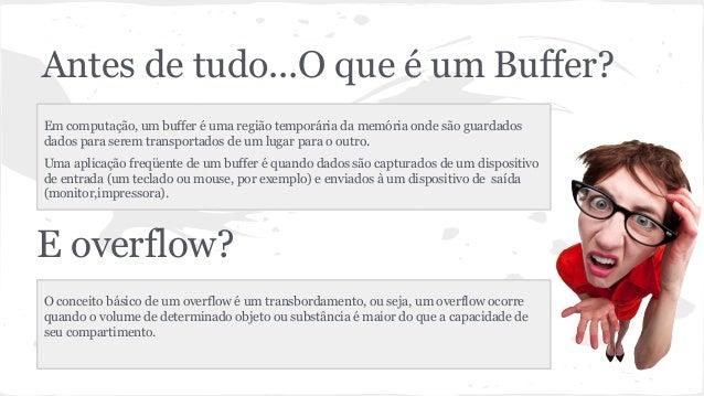 Antes de tudo...O que é um Buffer?  Em computação, um buffer é uma região temporária da memória onde são guardados  dados ...