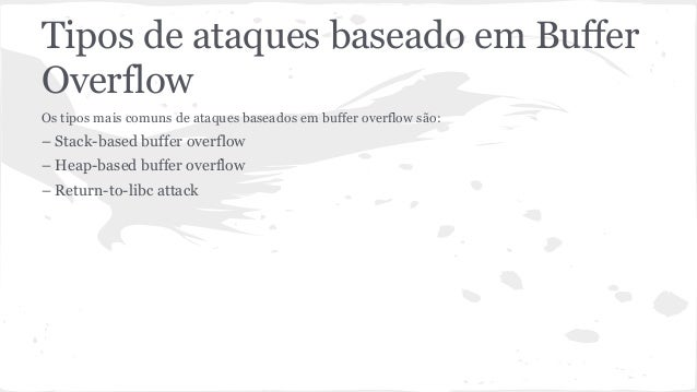 Tipos de ataques baseado em Buffer  Overflow  Os tipos mais comuns de ataques baseados em buffer overflow são:  – Stack-ba...