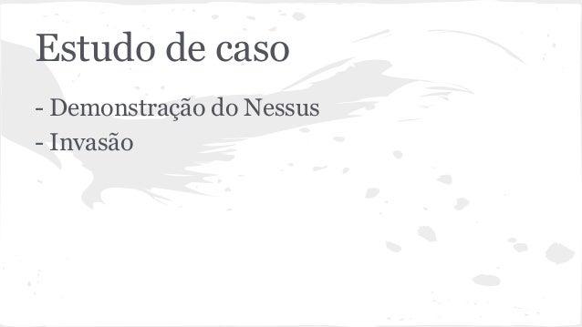 Estudo de caso  - Demonstração do Nessus  - Invasão