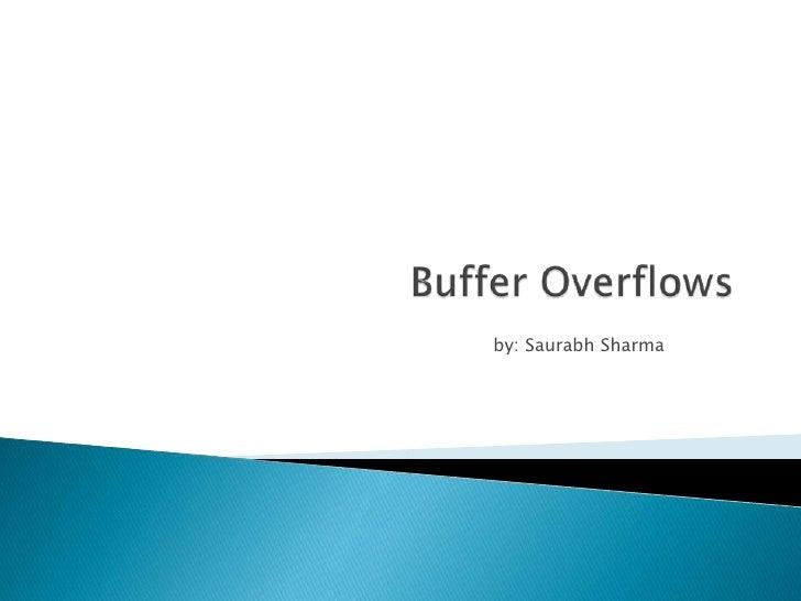 Buffer Overflows <br />by: Saurabh Sharma<br />
