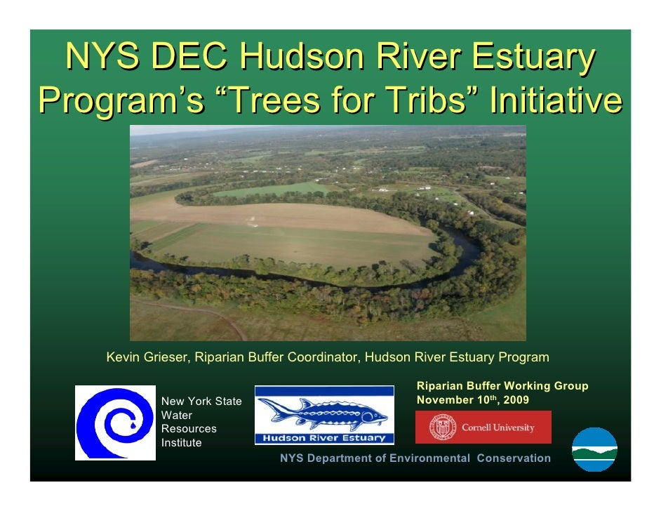 "NYS DEC Hudson River Estuary Program's ""Trees for Tribs"" Initiative         Kevin Grieser, Riparian Buffer Coordinator, Hu..."