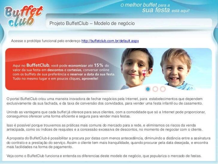 Projeto BuffetClub – Modelo de negócio  Acesse o protótipo funcional pelo endereço http://buffetclub.com.br/default.aspxO ...